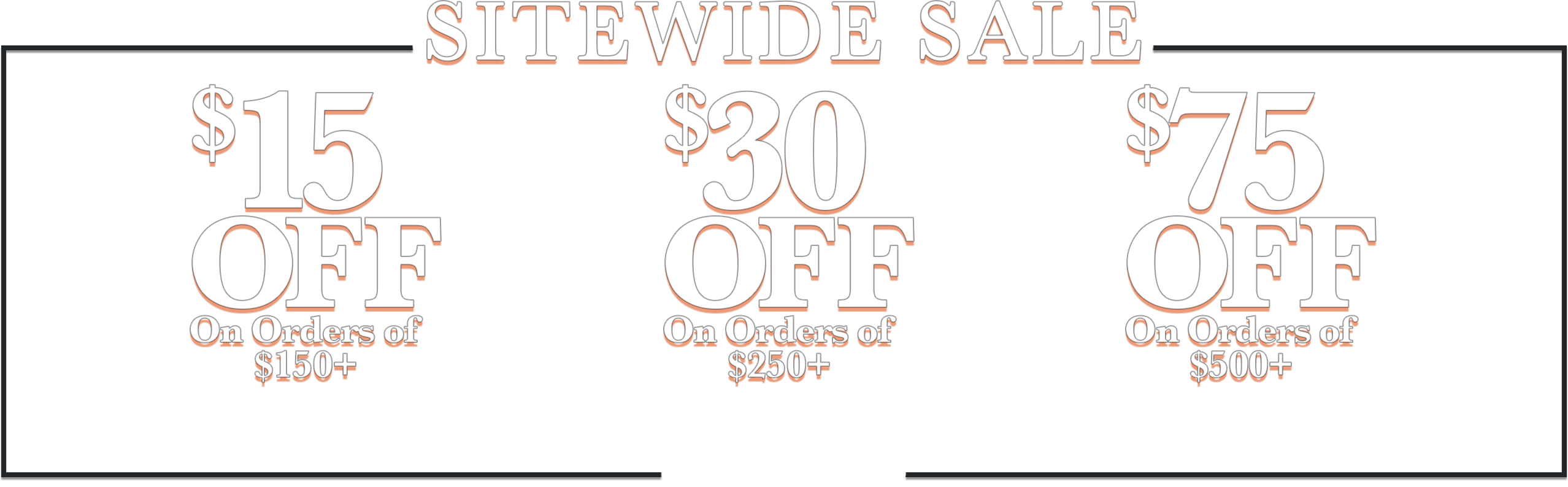 Sitewide Sale. $15 off one orders of $150+. Use code: LD-15. $30 off orders of $250+. Use code: LD-30. $75 off orders of $500+. Use code: LD-75. Ends 10/31.